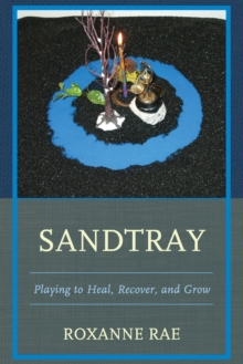Sandtray : Playing to Heal, Recover, and Grow, Paperback Book