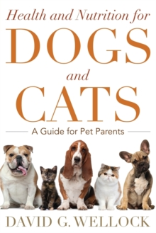 Health and Nutrition for Dogs and Cats : A Guide for Pet Parents, Paperback Book
