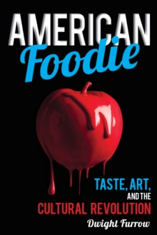 American Foodie : Taste, Art, and the Cultural Revolution, Hardback Book