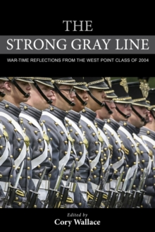 The Strong Gray Line : War-time Reflections from the West Point Class of 2004, EPUB eBook