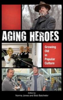 Aging Heroes : Growing Old in Popular Culture, Hardback Book