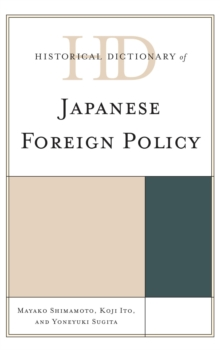 Historical Dictionary of Japanese Foreign Policy, Hardback Book