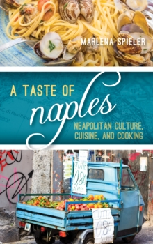 A Taste of Naples : Neapolitan Culture, Cuisine, and Cooking, Hardback Book