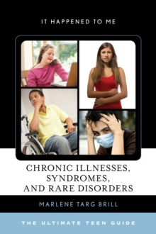 Chronic Illnesses, Syndromes, and Rare Disorders : The Ultimate Teen Guide, Hardback Book
