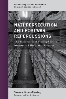 Nazi Persecution and Postwar Repercussions : The International Tracing Service Archive and Holocaust Research, Hardback Book