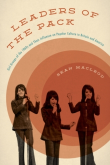 Leaders of the Pack : Girl Groups of the 1960s and Their Influence on Popular Culture in Britain and America, Hardback Book