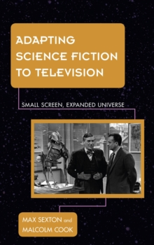Adapting Science Fiction to Television : Small Screen, Expanded Universe, Hardback Book