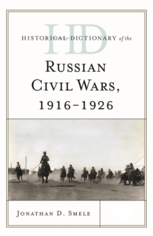 Historical Dictionary of the Russian Civil Wars, 1916-1926, Hardback Book