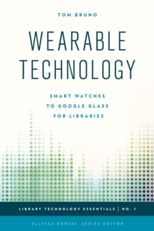 Wearable Technology : Smart Watches to Google Glass for Libraries, Paperback Book
