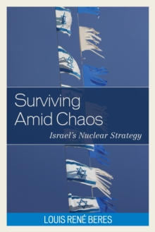 Surviving Amid Chaos : Israel's Nuclear Strategy, Hardback Book