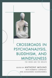 Crossroads in Psychoanalysis, Buddhism, and Mindfulness : The Word and the Breath, Paperback Book