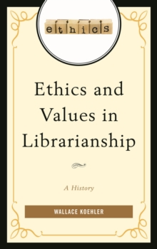 Ethics and Values in Librarianship : A History, Hardback Book