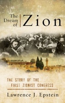 The Dream of Zion : The Story of the First Zionist Congress, Hardback Book