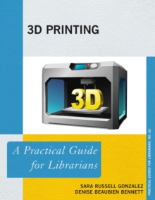 3D Printing : A Practical Guide for Librarians, Paperback Book