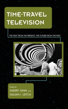 Time-Travel Television : The Past from the Present, the Future from the Past, Hardback Book