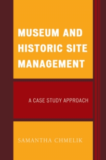 Museum and Historic Site Management : A Case Study Approach, Paperback Book