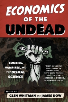 Economics of the Undead : Zombies, Vampires, and the Dismal Science, Paperback Book