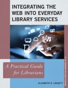 Integrating the Web into Everyday Library Services : A Practical Guide for Librarians, Paperback Book