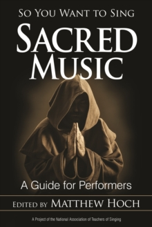 So You Want to Sing Sacred Music : A Guide for Performers, Paperback Book