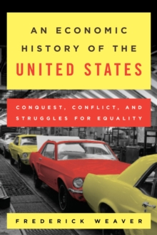 An Economic History of the United States : Conquest, Conflict, and Struggles for Equality, Paperback / softback Book