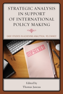 Strategic Analysis in Support of International Policy Making : Case Studies in Achieving Analytical Relevance, Paperback Book
