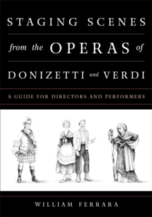 Staging Scenes from the Operas of Donizetti and Verdi : A Guide for Directors and Performers, Paperback Book