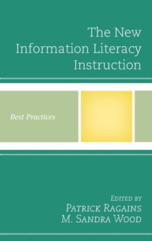 The New Information Literacy Instruction : Best Practices, Hardback Book