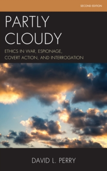 Partly Cloudy : Ethics in War, Espionage, Covert Action, and Interrogation, Paperback Book