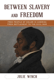 Between Slavery and Freedom : Free People of Color in America from Settlement to the Civil War, Paperback Book