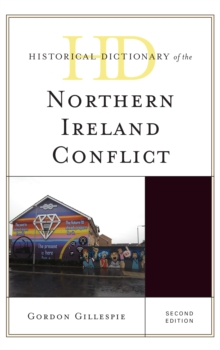 Historical Dictionary of the Northern Ireland Conflict, Hardback Book