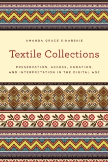 Textile Collections : Preservation, Access, Curation, and Interpretation in the Digital Age, Hardback Book