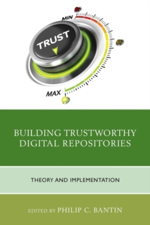 Building Trustworthy Digital Repositories : Theory and Implementation, Paperback / softback Book