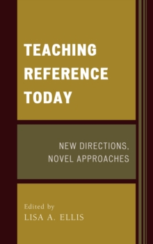 Teaching Reference Today : New Directions, Novel Approaches, Hardback Book