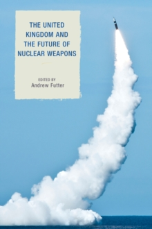 The United Kingdom and the Future of Nuclear Weapons, Hardback Book