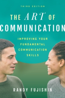 The Art of Communication : Improving Your Fundamental Communication Skills, Paperback Book