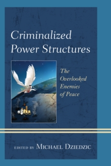 Criminalized Power Structures : The Overlooked Enemies of Peace, Hardback Book