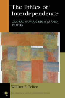 The Ethics of Interdependence : Global Human Rights and Duties, Paperback Book