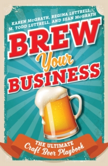 Brew Your Business : The Ultimate Craft Beer Playbook, EPUB eBook