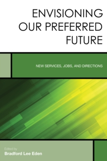 Envisioning Our Preferred Future : New Services, Jobs, and Directions, Paperback Book