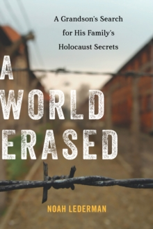 A World Erased : A Grandson's Search for His Family's Holocaust Secrets, Hardback Book