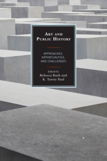 Art and Public History : Approaches, Opportunities, and Challenges, Hardback Book
