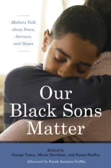 Our Black Sons Matter : Mothers Talk About Fears, Sorrows, and Hopes, Hardback Book