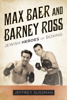 Max Baer and Barney Ross : Jewish Heroes of Boxing, Hardback Book