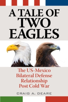A Tale of Two Eagles : The US-Mexico Bilateral Defense Relationship Post Cold War, Paperback Book