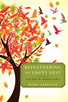 Refeathering the Empty Nest : Life After the Children Leave, Paperback Book