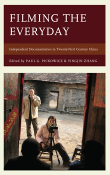 Filming the Everyday : Independent Documentaries in Twenty-First-Century China, Paperback Book