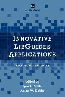 Innovative Libguides Applications : Real World Examples, Paperback Book