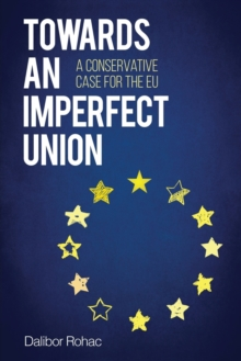 Towards an Imperfect Union : A Conservative Case for the EU, Paperback Book