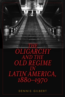 The Oligarchy and the Old Regime in Latin America, 1880-1970, Paperback Book