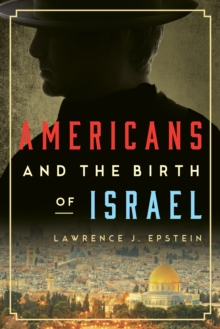 Americans and the Birth of Israel, Hardback Book